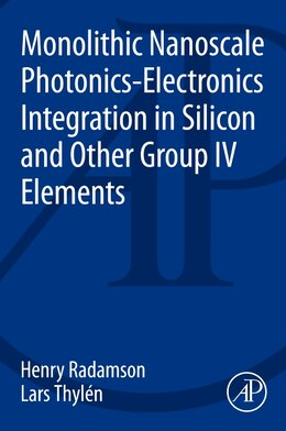 Book Monolithic Nanoscale Photonics-electronics Integration In Silicon And Other Group Iv Elements by Henry Radamson
