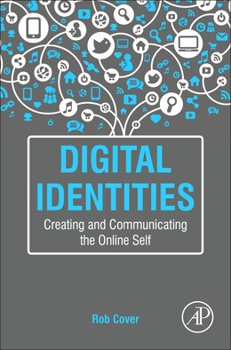 Book Digital Identities: Creating And Communicating The Online Self by Rob Cover
