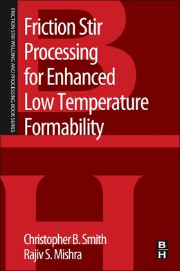 Book Friction Stir Processing For Enhanced Low Temperature Formability: A Volume In The Friction Stir… by Christopher B. Smith