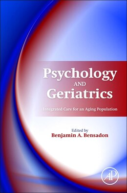 Book Psychology And Geriatrics: Integrated Care For An Aging Population by Benjamin A. Bensadon