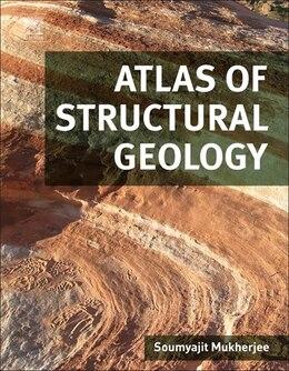 Book Atlas Of Structural Geology by Soumyajit Mukherjee
