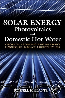 Book Solar Energy, Photovoltaics, And Domestic Hot Water: A Technical And Economic Guide For Project… by Russell H. Plante