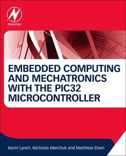 Book Embedded Computing And Mechatronics With The Pic32 Microcontroller by Kevin Lynch