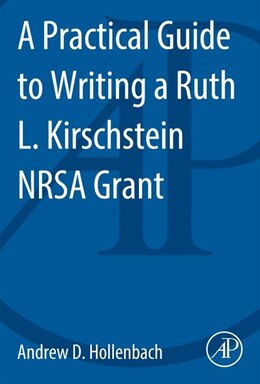 Book A Practical Guide To Writing A Ruth L. Kirschstein Nrsa Grant by Andrew D. Hollenbach