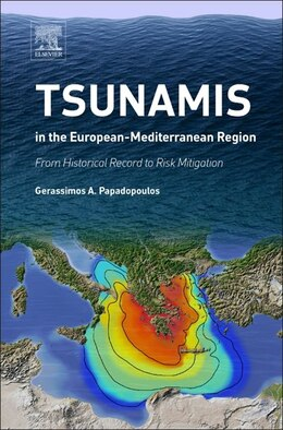 Book Tsunamis In The European-mediterranean Region: From Historical Record To Risk Mitigation by Gerassimos Papadopoulos