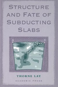 Book Structure And Fate Of Subducting Slabs by Thorne Lay