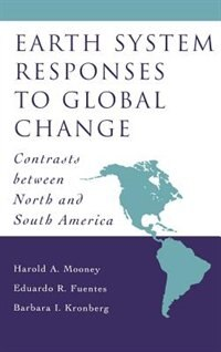 Book Earth System Responses to Global Change: Contrasts Between North and South America by Harold A. Mooney
