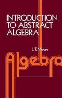 Book Introduction To Abstract Algebra by J. Strother Moore