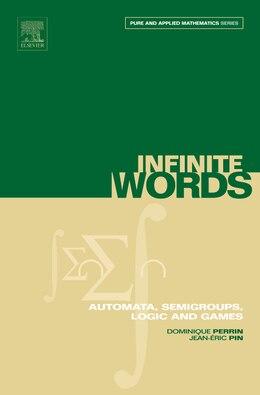 Book Infinite Words: Automata, Semigroups, Logic and Games by Dominique Perrin