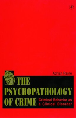 Book The Psychopathology of Crime: Criminal Behavior as a Clinical Disorder by Adrian Raine