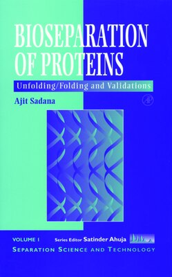 Book Bioseparations of Proteins: Unfolding/folding And Validations by Ajit Sadana