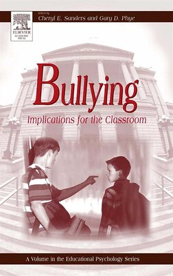 Book Bullying: Implications For The Classroom by Gary D. Phye