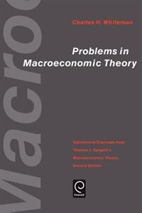 Book Problem in Macroeconomic Theory: Solutions to Exercise from Thomas J. Sargent's Macroeconomic Theory by Charles H. Whiteman