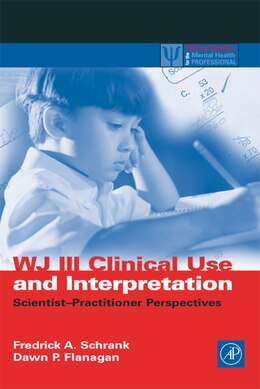 Book Wj Iii Clinical Use And Interpretation: Scientist-practitioner Perspectives by Fredrick A. Schrank