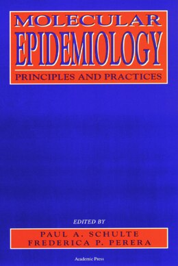 Book Molecular Epidemiology: Principles and Practices by Paul A. Schulte