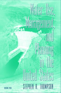 Book Water Use, Management, and Planning in the United States by Stephen A. Thompson
