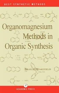 Book Organomagnesium Methods In Organic Chemistry by Basil J. Wakefield