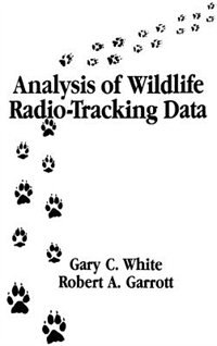 Book Analysis Of Wildlife Radio-tracking Data by Gary C. White