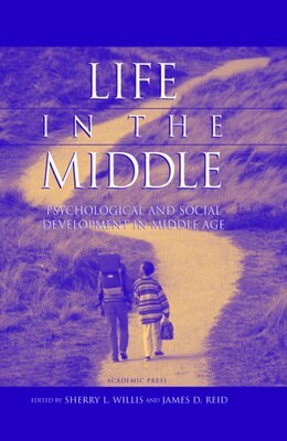 Book Life in the Middle: Psychological And Social Development In Middle Age by Sherry L. Willis