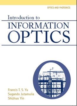 Book Introduction To Information Optics by Francis T.s. Yu