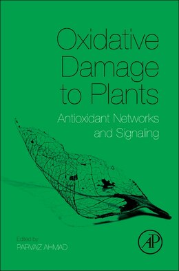 Book Oxidative Damage To Plants: Antioxidant Networks And Signaling by Parvaiz Ahmad