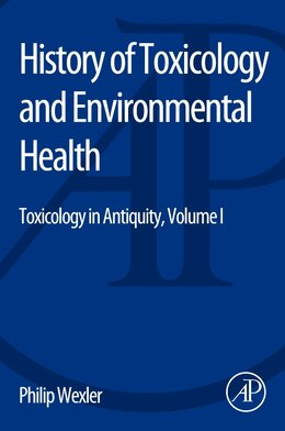Book History Of Toxicology And Environmental Health: Toxicology In Antiquity Volume I by Philip Wexler