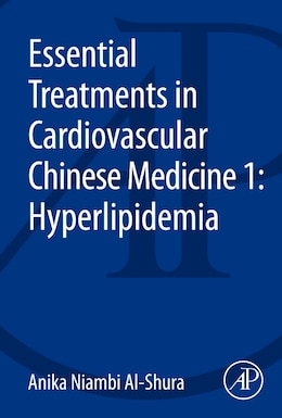 Book Essential Treatments In Cardiovascular Chinese Medicine 1: Hyperlipidemia by Anika Niambi Al-shura