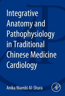 Book Integrative Anatomy And Pathophysiology In Tcm Cardiology by Anika Niambi Al-shura