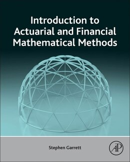 Book Introduction To Actuarial And Financial Mathematical Methods by Stephen Garrett