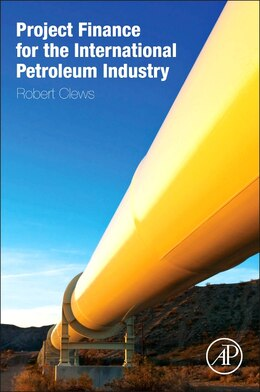 Book Project Finance For The International Petroleum Industry by Robert Clews