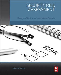 Book Security Risk Assessment: Managing Physical And Operational Security by John M. White