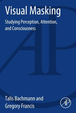 Book Visual Masking: Studying Perception, Attention, And Consciousness by Talis Bachmann