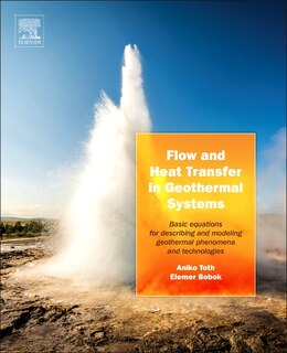 Book Flow And Heat Transfer In Geothermal Systems: Basic Equations For Describing And Modelling… by Aniko Toth