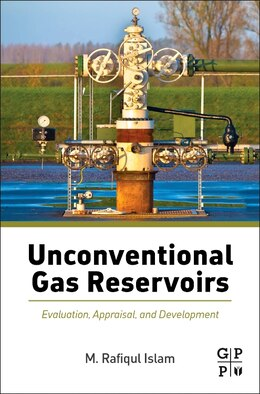Book Unconventional Gas Reservoirs: Evaluation, Appraisal, And Development by M. Rafiqul Islam