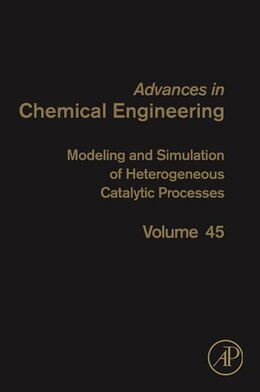 Book Modeling And Simulation Of Heterogeneous Catalytic Processes by Anthony Dixon
