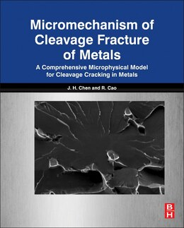 Book Micromechanism Of Cleavage Fracture Of Metals: A Comprehensive Microphysical Model For Cleavage… by Jianhong Chen