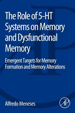 Book The Role Of 5-ht Systems On Memory And Dysfunctional Memory: Emergent Targets For Memory Formation… by Alfredo Meneses