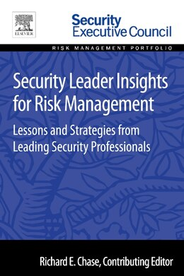 Book Security Leader Insights For Risk Management: Lessons And Strategies From Leading Security… by Richard Chase