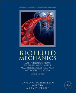 Book Biofluid Mechanics: An Introduction To Fluid Mechanics, Macrocirculation, And Microcirculation by David Rubenstein