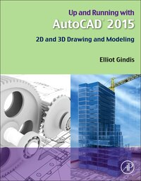Up And Running With Autocad 2015: 2d And 3d Drawing And Modeling