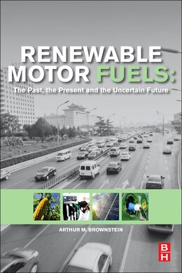 Book Renewable Motor Fuels: The Past, The Present And The Uncertain Future by Arthur M. Brownstein