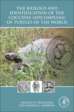 Book The Biology And Identification Of The Coccidia (apicomplexa) Of Turtles Of The World by Donald W. Duszynski