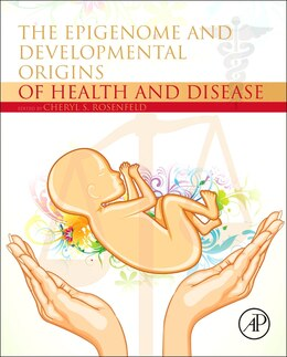 Book The Epigenome And Developmental Origins Of Health And Disease by Cheryl's Rosenfeld