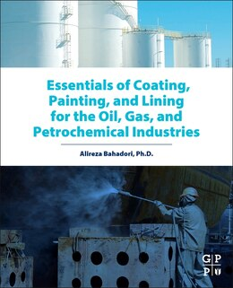 Book Essentials Of Coating, Painting, And Lining For The Oil, Gas And Petrochemical Industries by Alireza Bahadori