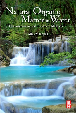 Book Natural Organic Matter In Water: Characterization And Treatment Methods by Mika Sillanpää