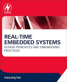 Book Real-time Embedded Systems: Design Principles And Engineering Practices by Xiaocong Fan