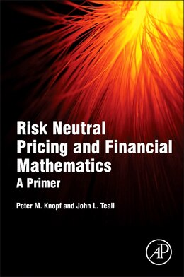 Book Risk Neutral Pricing And Financial Mathematics: A Primer by Peter M. Knopf