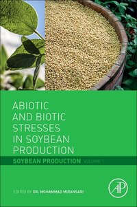 Abiotic And Biotic Stresses In Soybean Production: Soybean Production Volume 1