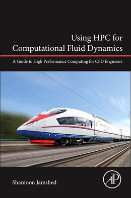 Book Using Hpc For Computational Fluid Dynamics: A Guide To High Performance Computing For Cfd Engineers by Shamoon Jamshed