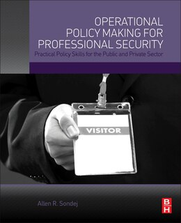 Book Operational Policy Making For Professional Security: Practical Policy Skills For The Public And… by Allen Sondej